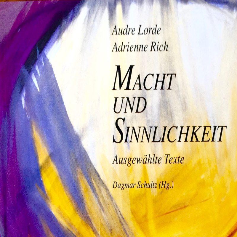 Buchcover Macht und Sinnlichkeit mit Texten von Adrienne Rich und Audre Lorde, Herausgeberin Dagmar Schultz